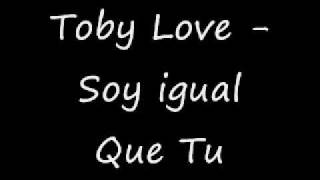 Toby Love Feat DJ Maniatiko - Soy Igual Que Tu Video.wmv