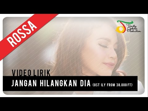 download lagu Rossa - Jangan Hilangkan Dia OST ILY FROM 38.000 FT gratis