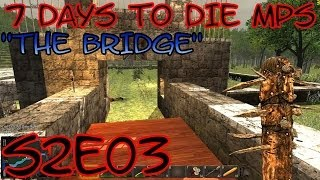 7 Days to Die MPS Let's Play (Alpha 7/S-2) -E03- The Bridge [Gameplay Commentary Tips]