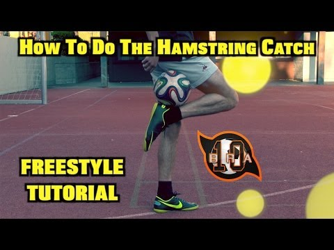 Learn AMAZING Skills #7: HAMSTRING CATCH Tutorial   Football Freestyle Skill   by 10BRA