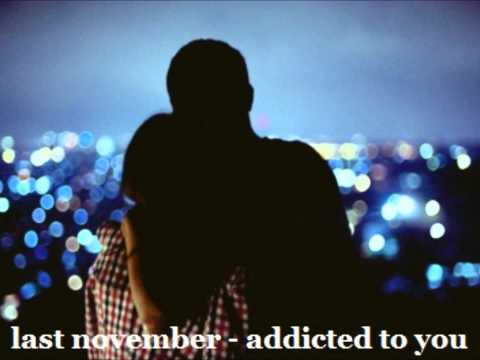 last november - addicted to you