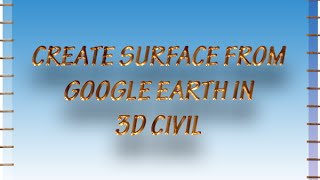 create surface from google earth in civil 3d