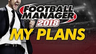 Football Manager 2018 Channel Update and My Plans