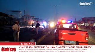 Kinh hoàng Cháy xe bồn chở xăng dầu làm 6 người tử vong ở Bình Phước