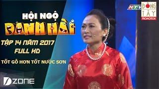 Tốt Gỗ Hơn Tốt Nước Sơn I Hội Ngộ Danh Hài 2017 Tập 14 Full HD ( 11/3/2017)