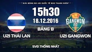 FULL | Giải bóng đá U21 Quốc Tế Báo Thanh Niên 2016 | U21 Thái Lan vs U21 Gangwon (Hàn Quốc)