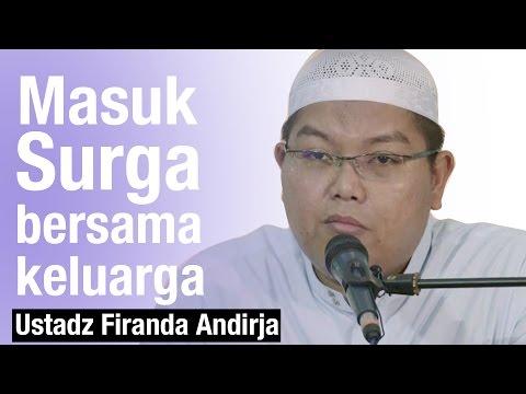 Masuk Surga Bersama Keluarga - Ustadz Dr. Firanda Andirja, M.A.