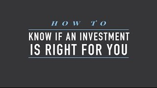 How to Know if an Investment is Right for You