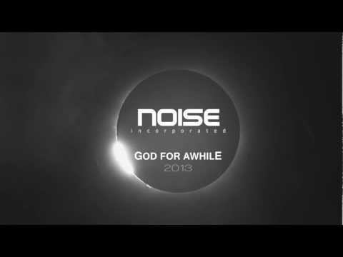 Noise Incorporated - GOD FOR AWHILE