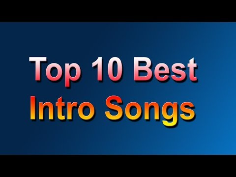 ♫ INTRO MUSIC ♫ Top 10 Best Intro Songs (With Link)