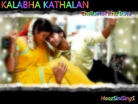 Haazsini, Kalabha Kathalan - Chellamae Ithu Irava [tamil] video