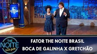 Fator The Noite Brasil: Boca de Galinha x Gretchão   - Ep. 2   The Noite (15/05/19)