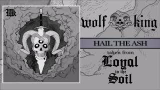 WOLF KING - Hail The Ash (audio)