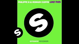 Philippe B & Romain Curtis - Like This (Sebastien Lintz Remix)
