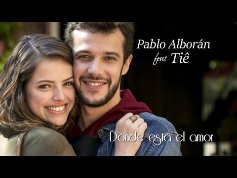 Trilha Sonora Haja Coração Dónde está el Amor Letra Pablo Alborán feat Tiê Tema de Giovanni e Camila