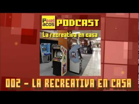Pixelacos Podcast -- Programa 2 -- La recreativa en casa