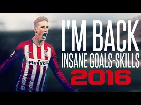 "Fernando Torres ● INSANE GOALS & SKILLS 2016 ● "" I'M BACK"" ●"