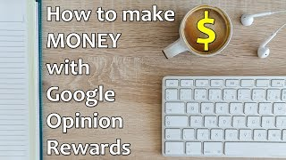 How to make money with Google Opinion Rewards