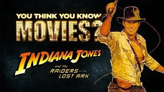 Raiders of the Lost Ark - You Think You Know Movies?