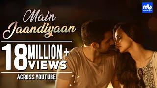 Main Jaandiyaan Meet Bros Feat Neha Bhasin Sanaya Irani Arjit Taneja Piyush Mehroliyaa