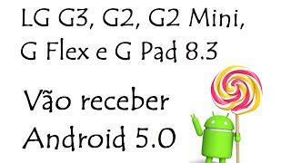 LG G3, G2, G2 Mini, G Flex e G Pad 8.3 / Vão receber Android 5.0 ?