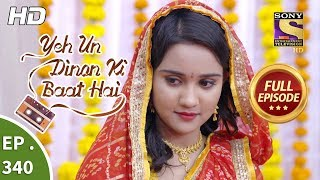 Yeh Un Dinon Ki Baat Hai - Ep 340 - Full Episode - 9th January, 2019