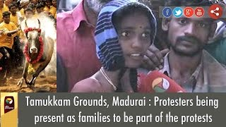 Tamukkam Grounds, Madurai : Protesters being present as families to be part of the protests