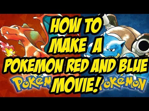 How To ACTUALLY Make The Pokemon Red / Blue Movie