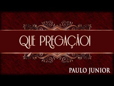 QUE PREGAÇÃO! - Paulo Junior