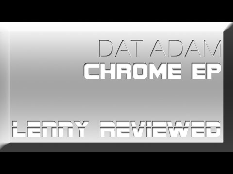 LENNY REVIEWED -- DAT ADAM - Chrome EP
