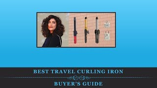 Best Travel Curling Iron – Buyer's Guide