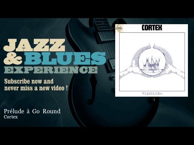 Cortex - Prélude à Go Round