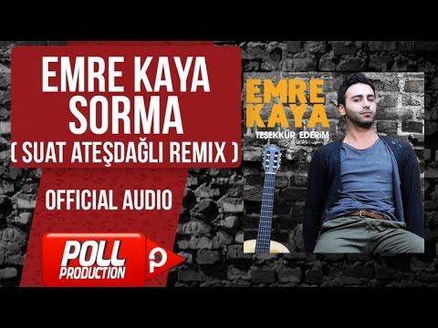 Emre Kaya - Sorma ( Suat Ateşdağlı Remix ) - ( Official Audio )
