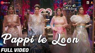 Pappi Le Loon - Full Video  Veere Di Wedding  Kareena, Sonam, Swara & Shikha  Sunidhi C & Shashwat S