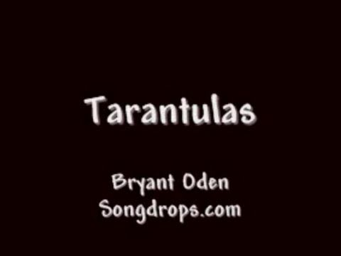 The Tarantula Song  (Tarantulas)  By Bryant Oden