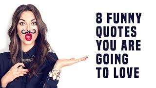 8 Funny Quotes You Are Going To Love
