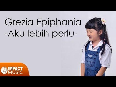 Download  Grezia Epiphania - Aku Lebih Perlu Gratis, download lagu terbaru