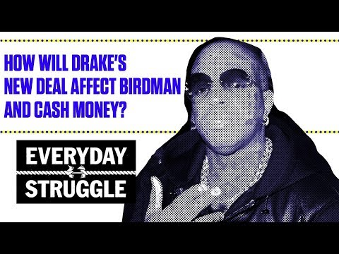 How Will Drake's New Deal Affect Birdman and Cash Money? | Everyday Struggle