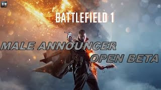 Male Announcer! - Battlefield 1 Open Beta