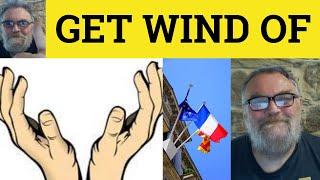 Get Wind Of - Catch Wind Of - Idioms - ESL British English Pronunciation
