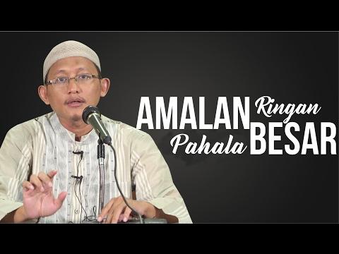 Amalan Ringan Pahala Besar - Ustadz Abu Yahya Badru Salam, Lc