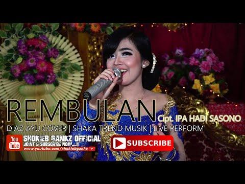 Download REMBULAN Cipt.Ipa Hadi Sasono cover DIAZ AYU   SHAKA Trend  Live Perform Mp4 baru