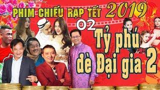 Hài Tết 2019 | Tỷ Phú Đè Đại Gia 2 - Tập 2 | Phim Hài Tết Mới Nhất 2019 - Chiến Thắng, Quang Tèo