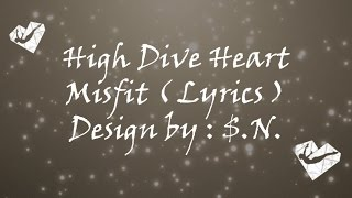 High Dive Heart - Misfit ( Lyrics )