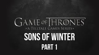 Telltale Game of Thrones | Sons of Winter: Part One