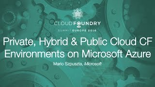 Private, Hybrid & Public Cloud CF Environments on Microsoft Azure - Mario Szpuszta, Microsoft