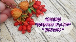 "EARRINGS ""BARBERRY IN A POT"" * NON-STOP * POLYMER CLAY * DIY"