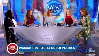 """Ivanka Trump: """"I Try To Stay Out Of Politics""""...What? (The View)"""