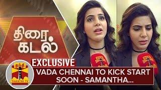 Exclusive : Vada Chennai to Kick Start Soon - Actress Samantha