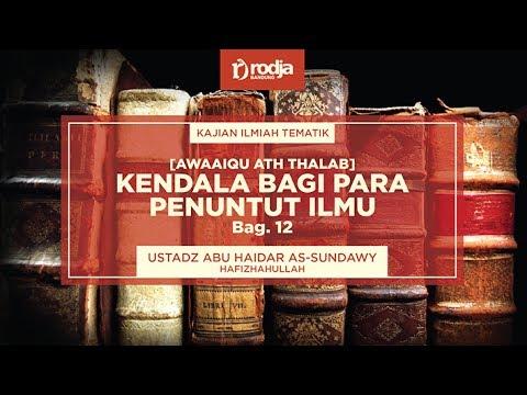 Kendala Bagi Para Penuntut Ilmu Bag.12,  Ustadz Abu Haidar As-Sundawy